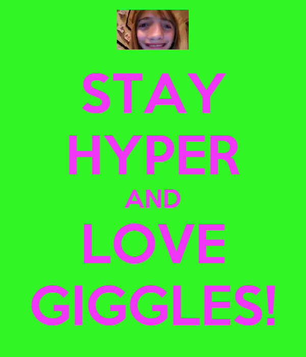 STAY HYPER AND LOVE GIGGLES!