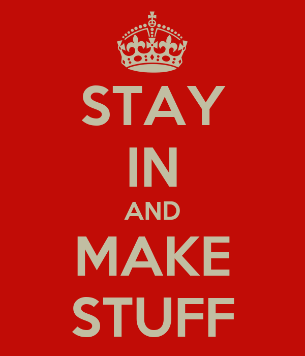 STAY IN AND MAKE STUFF