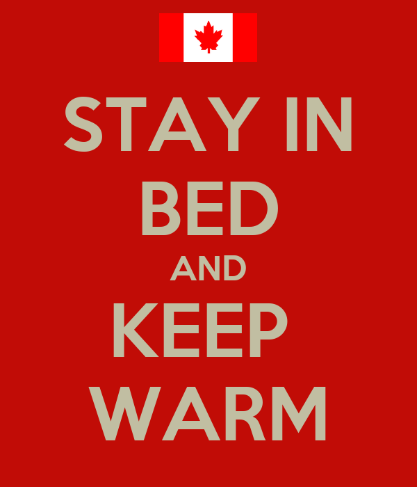 STAY IN BED AND KEEP  WARM