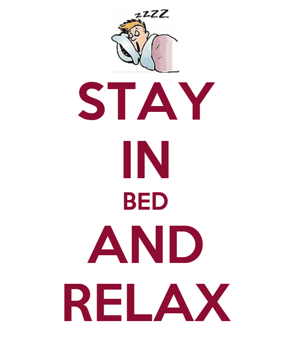 STAY IN BED AND RELAX