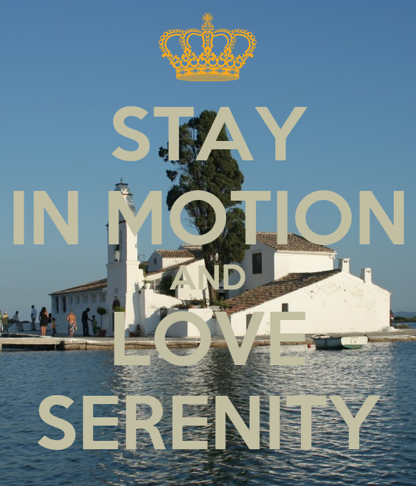 STAY IN MOTION AND LOVE SERENITY