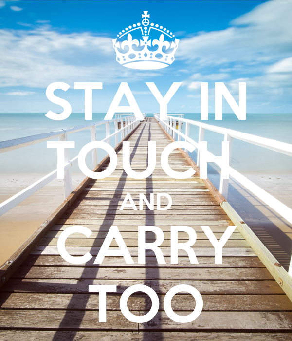STAY IN TOUCH  AND CARRY TOO