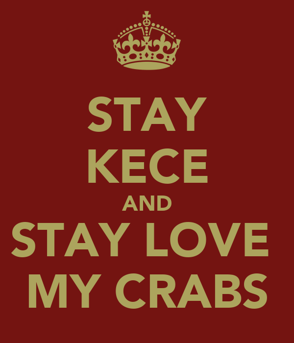 STAY KECE AND STAY LOVE  MY CRABS