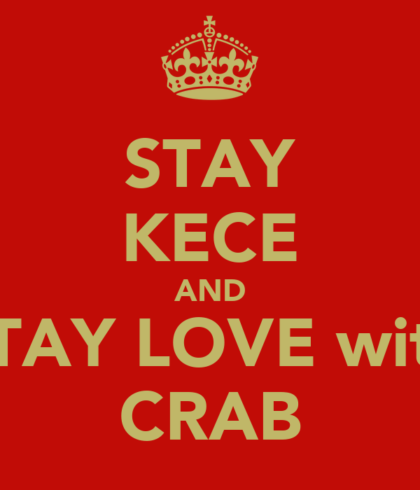 STAY KECE AND STAY LOVE with CRAB