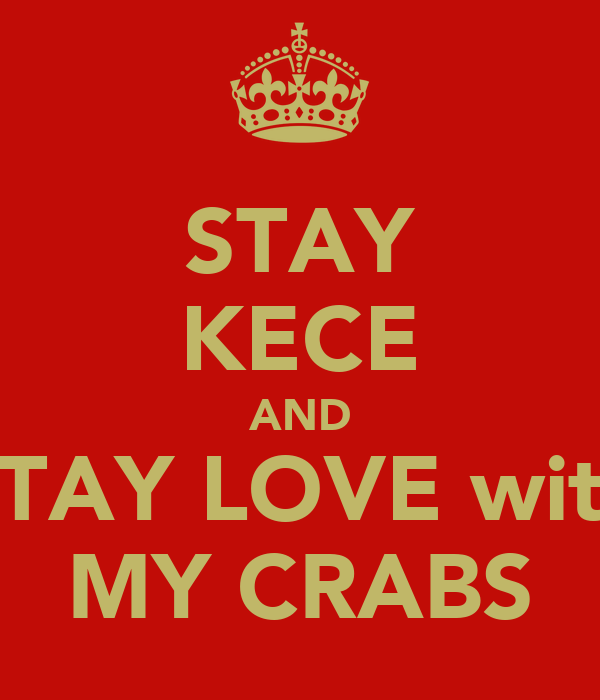 STAY KECE AND STAY LOVE with MY CRABS