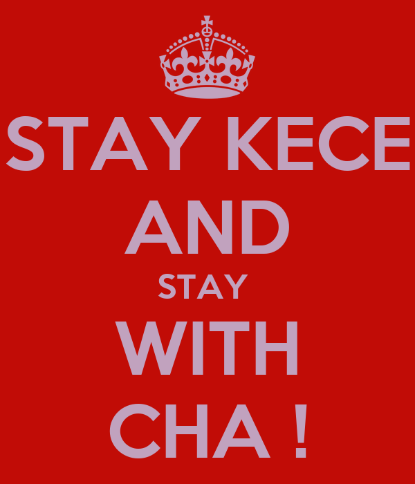 STAY KECE AND STAY  WITH CHA !