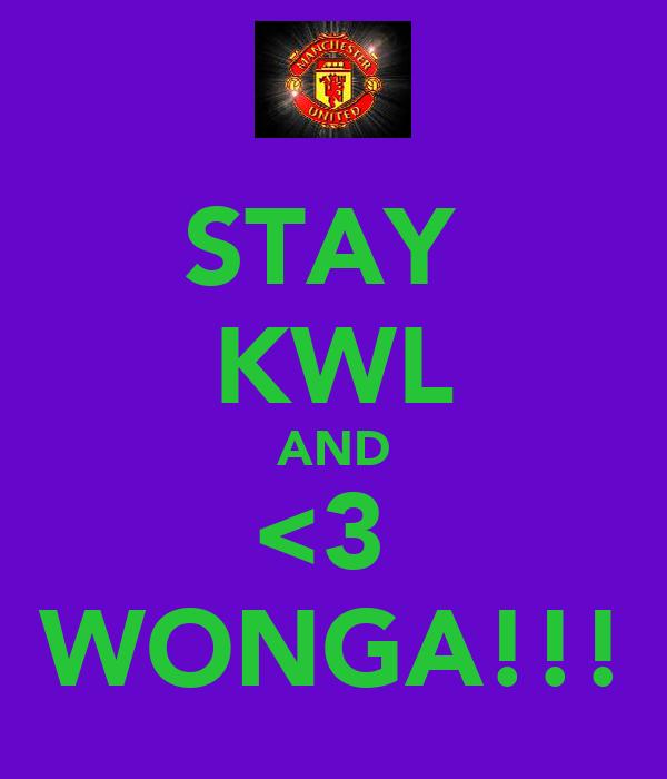 STAY  KWL AND <3  WONGA!!!