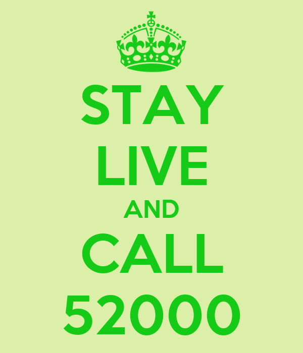STAY LIVE AND CALL 52000