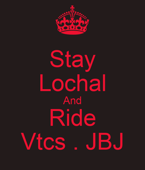 Stay Lochal And Ride Vtcs . JBJ