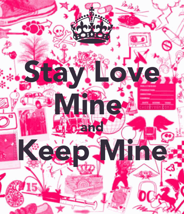 Stay Love Mine  and Keep Mine