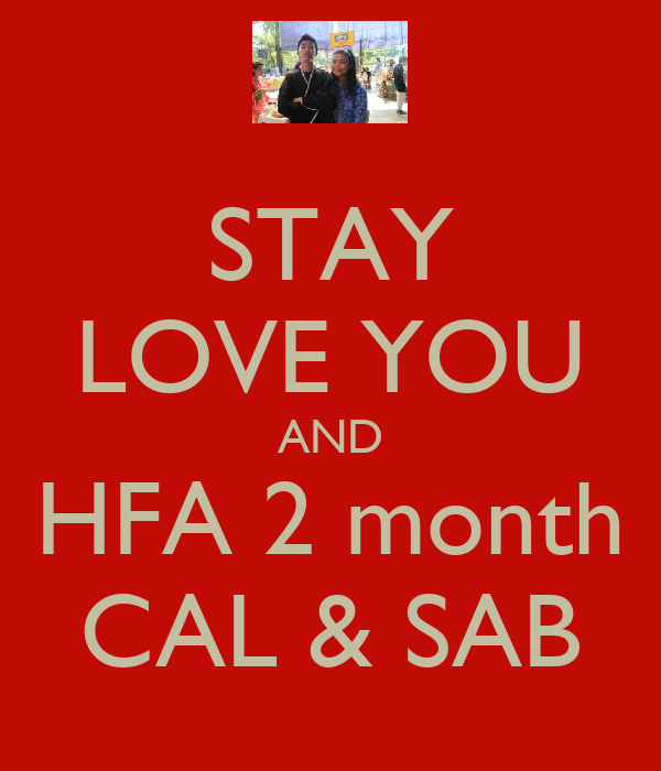 STAY LOVE YOU AND HFA 2 month CAL & SAB