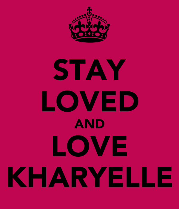 STAY LOVED AND LOVE KHARYELLE