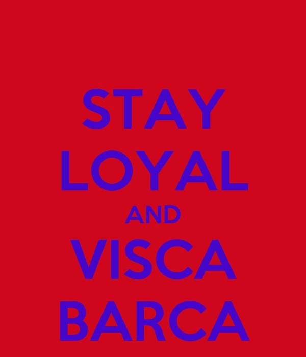 STAY LOYAL AND VISCA BARCA