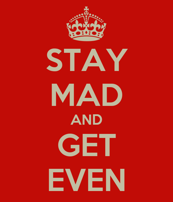 STAY MAD AND GET EVEN