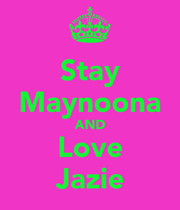 Stay Maynoona AND Love Jazie