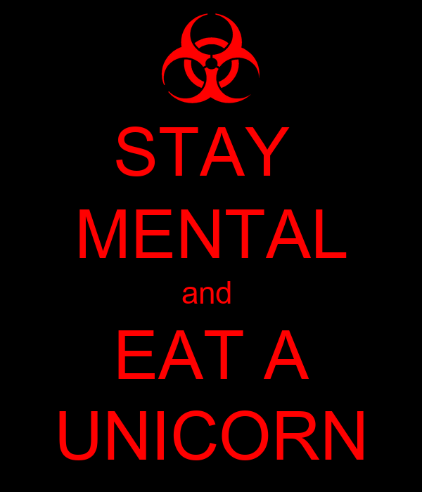 STAY  MENTAL and  EAT A UNICORN