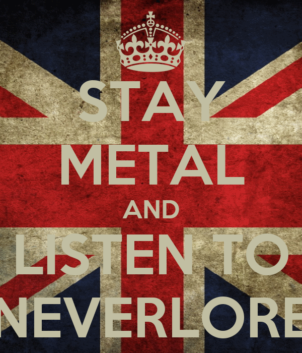 STAY METAL AND LISTEN TO NEVERLORE