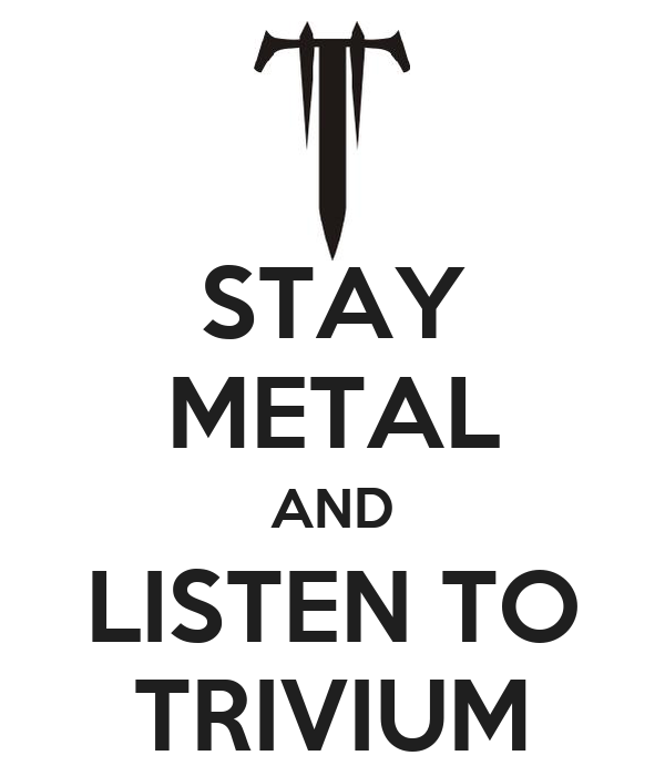 STAY METAL AND LISTEN TO TRIVIUM