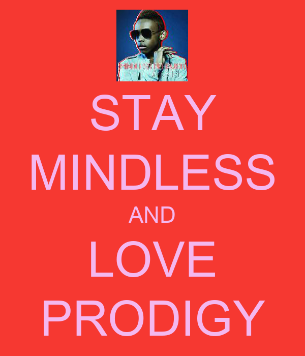 STAY MINDLESS AND LOVE PRODIGY