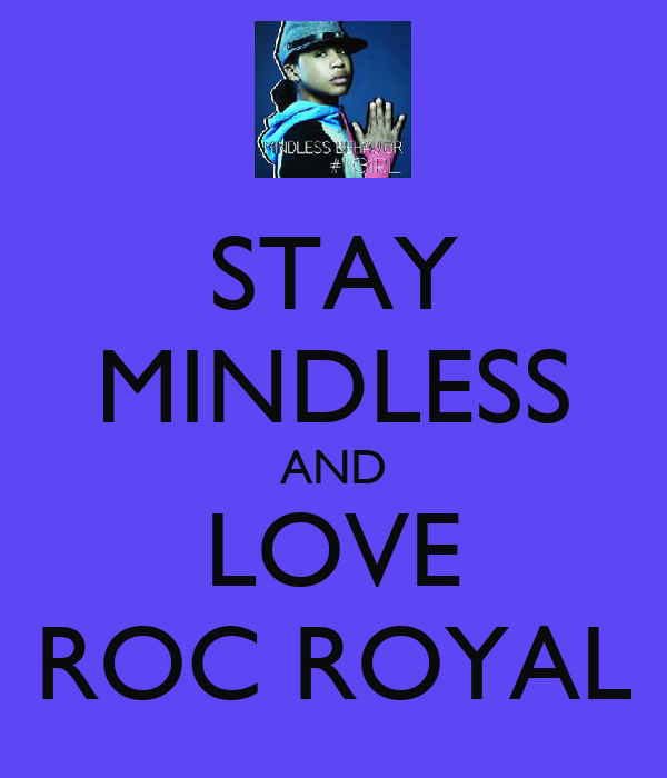 STAY MINDLESS AND LOVE ROC ROYAL