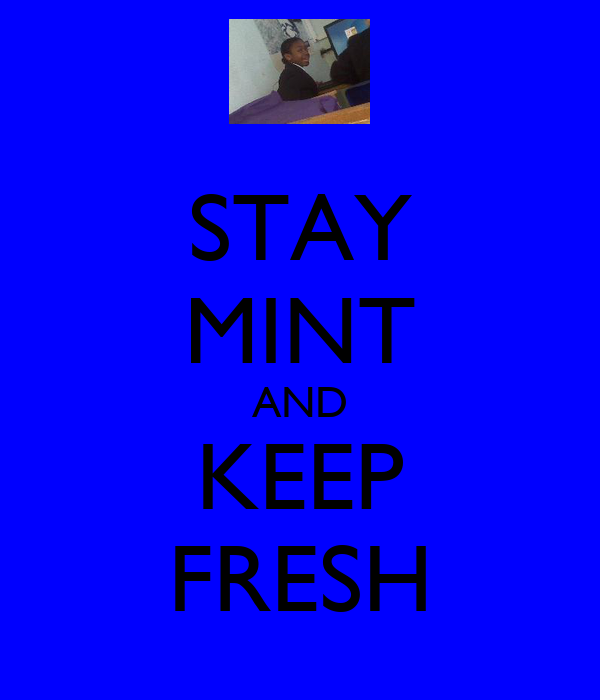 STAY MINT AND KEEP FRESH