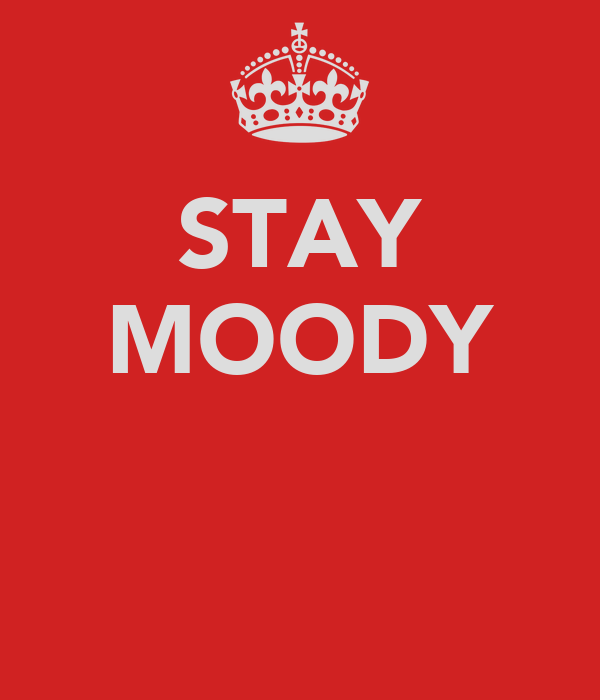 STAY MOODY
