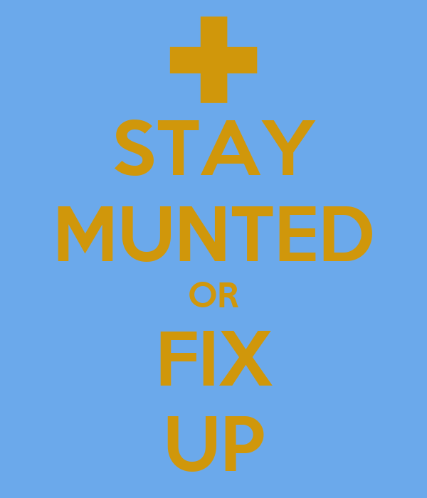 STAY MUNTED OR FIX UP