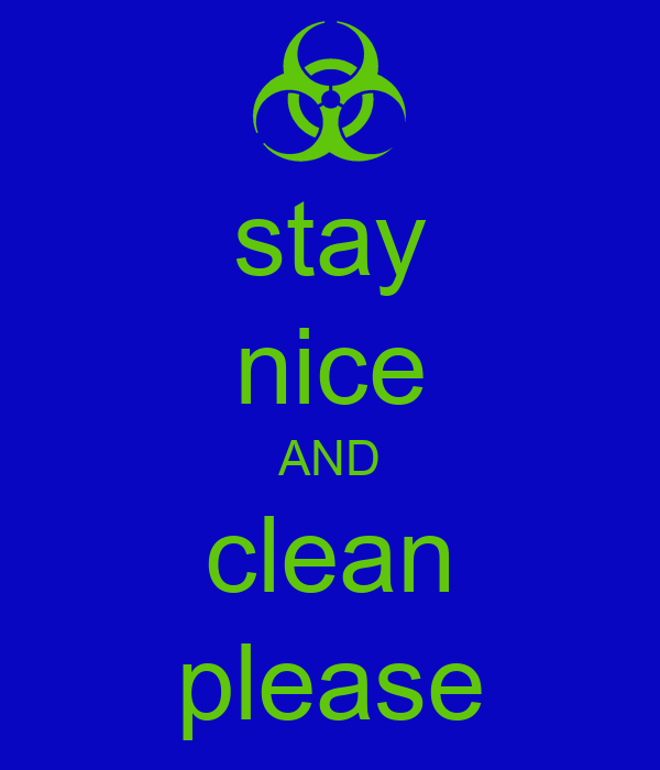 stay nice AND clean please