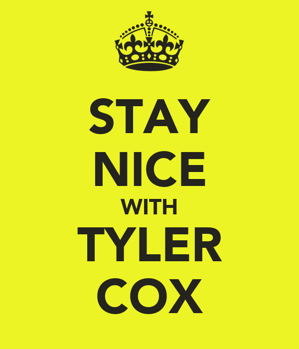STAY NICE WITH TYLER COX