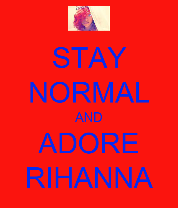 STAY NORMAL AND ADORE RIHANNA