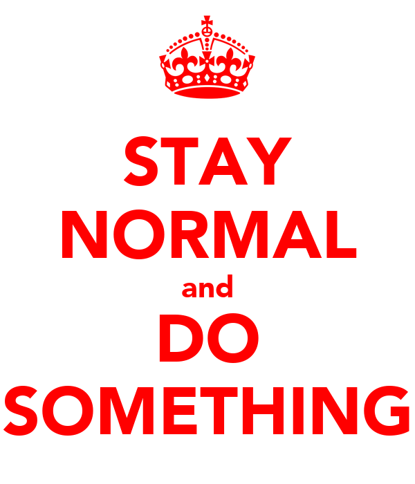 STAY NORMAL and DO SOMETHING