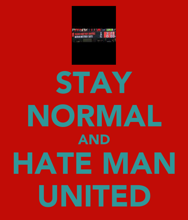 STAY NORMAL AND HATE MAN UNITED