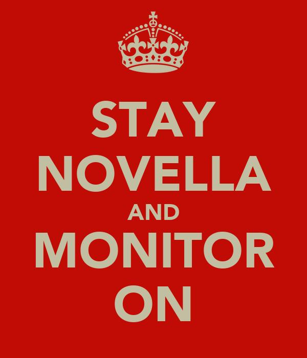 STAY NOVELLA AND MONITOR ON
