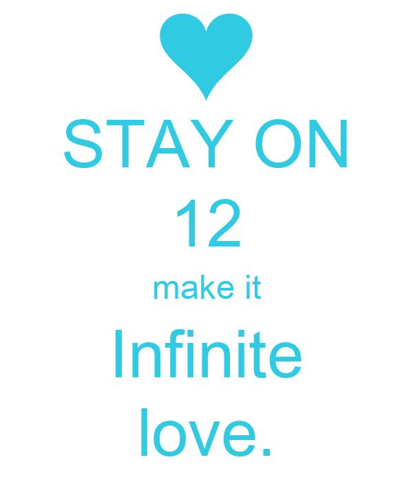 STAY ON 12 make it Infinite love.