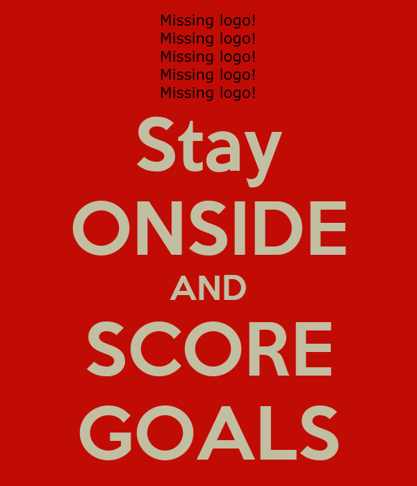 Stay ONSIDE AND SCORE GOALS