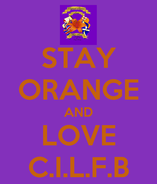 STAY ORANGE AND LOVE C.I.L.F.B