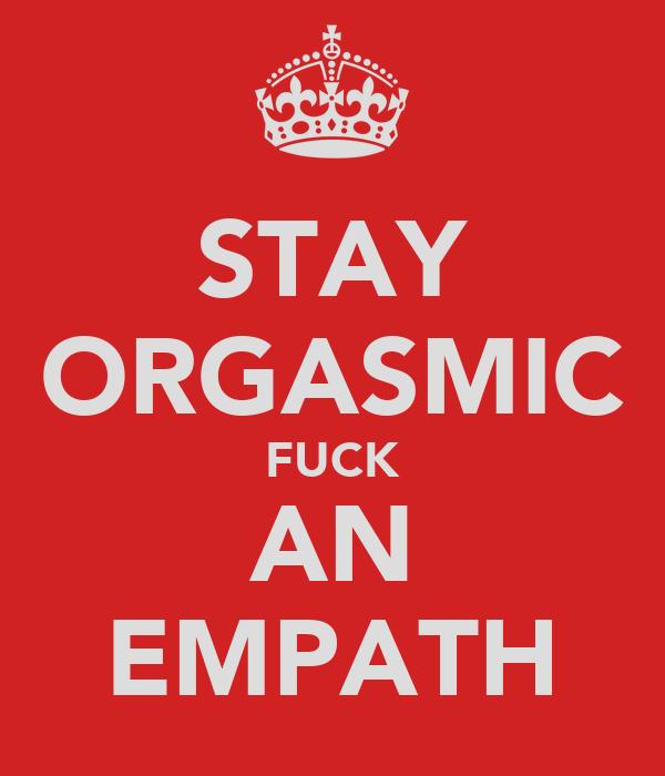 STAY ORGASMIC FUCK AN EMPATH
