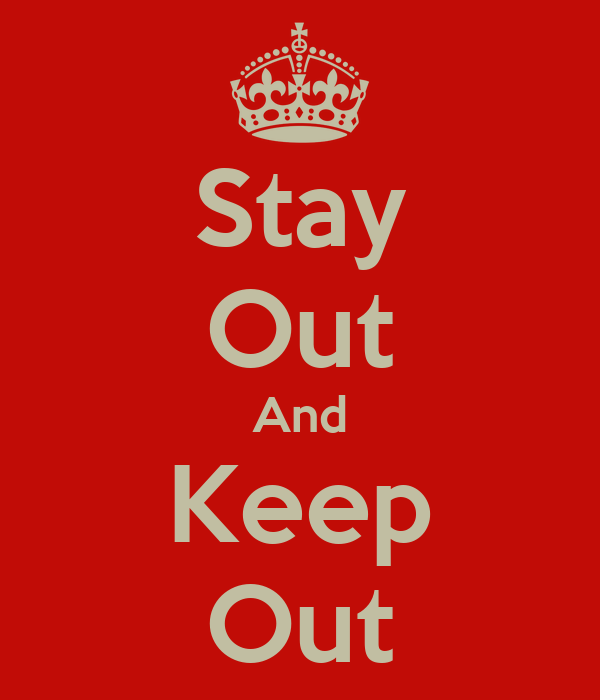 Stay Out And Keep Out