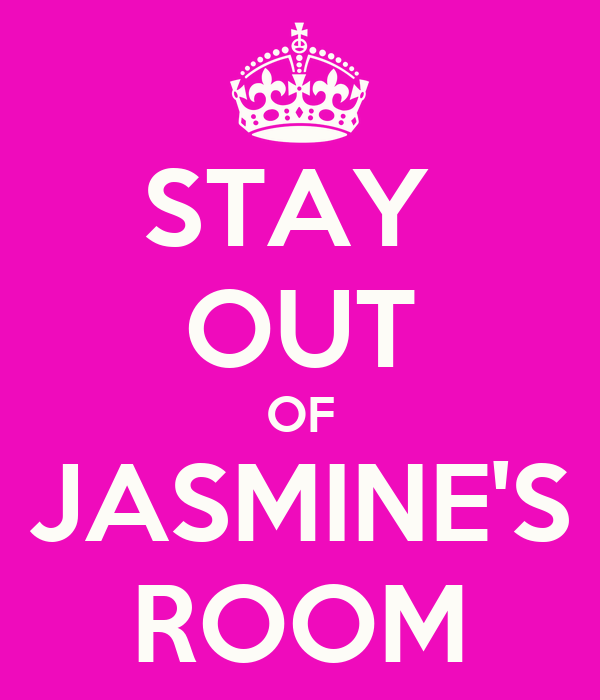 STAY  OUT OF JASMINE'S ROOM