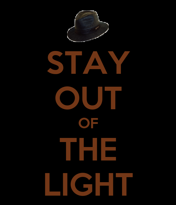 STAY OUT OF THE LIGHT