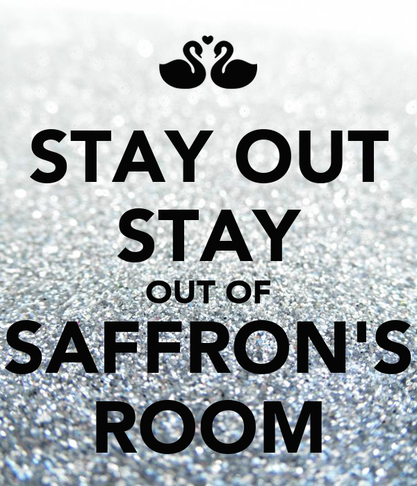 STAY OUT STAY OUT OF SAFFRON'S ROOM