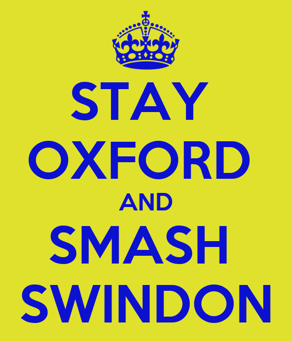 STAY  OXFORD  AND SMASH  SWINDON
