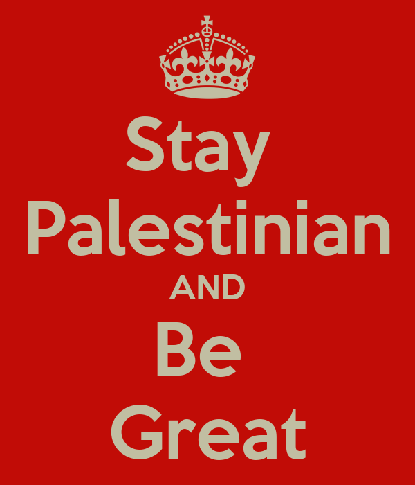 Stay  Palestinian AND Be  Great