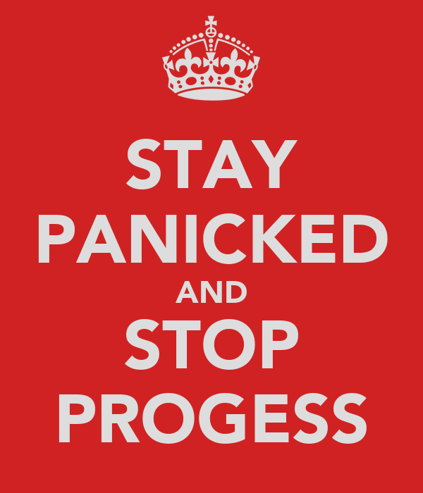 STAY PANICKED AND STOP PROGESS
