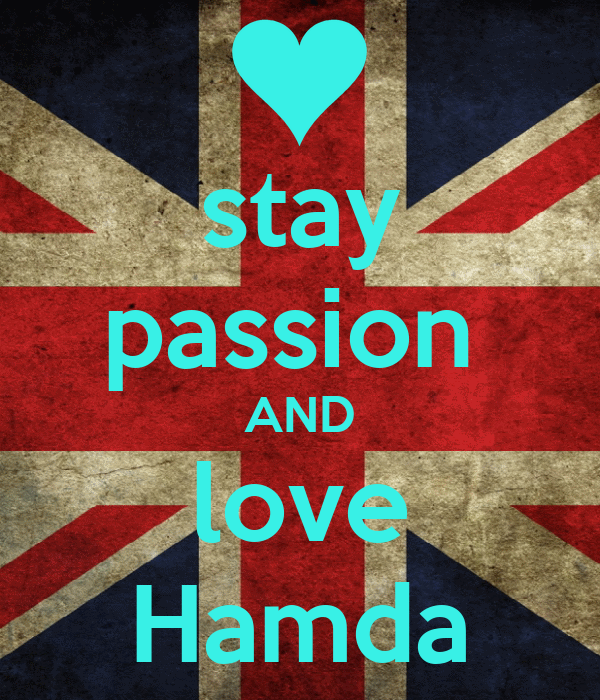 stay 	 passion      AND love Hamda