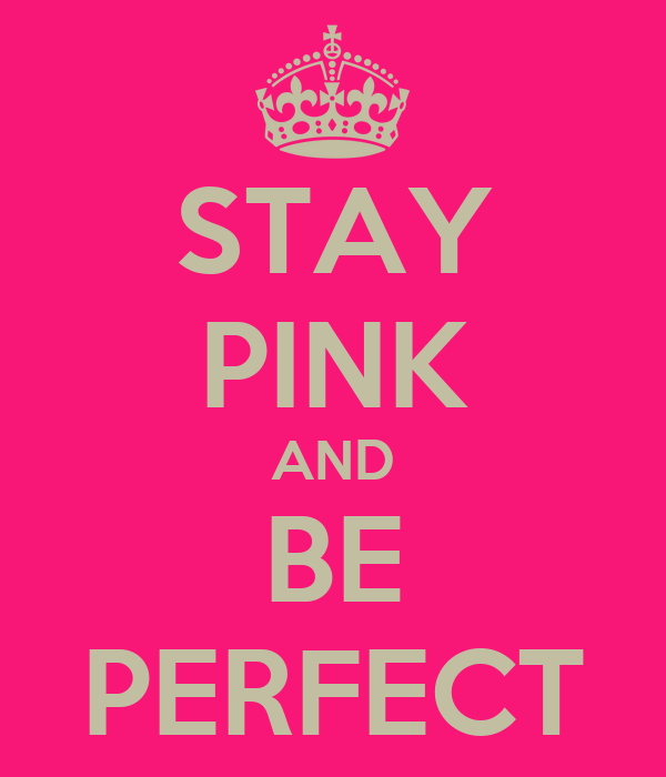 STAY PINK AND BE PERFECT