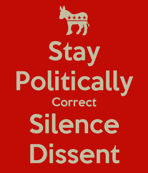 Stay Politically Correct Silence Dissent