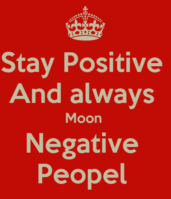 Stay Positive  And always  Moon  Negative  Peopel