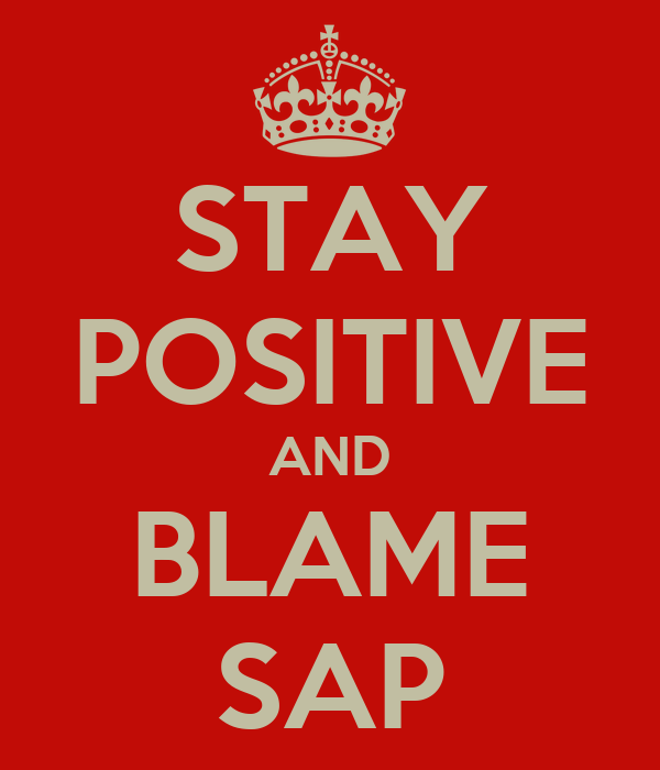 STAY POSITIVE AND BLAME SAP