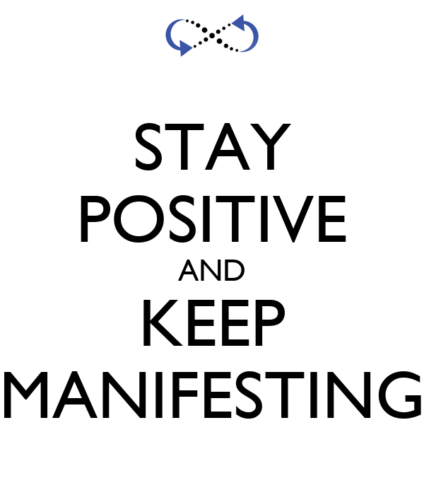 STAY POSITIVE AND KEEP MANIFESTING